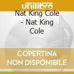 Cole Nat King - Nat King Cole cd musicale di Cole nat king