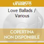 Various - Love Ballads cd musicale di Artisti Vari