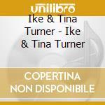 Ike & Tina Turner - Ike & Tina Turner cd musicale di Ike & tina Turner