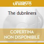 The dubnliners cd musicale di The Dubliners