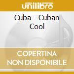 Various - Cuba - Cuban Cool cd musicale di Artisti Vari