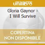 Gloria Gaynor - I Will Survive cd musicale di GAYNOR GLORIA