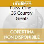 Patsy Cline - 36 Country Greats cd musicale di Patsy Clyne