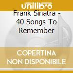 Frank Sinatra - 40 Songs To Remember cd musicale di Frank Sinatra