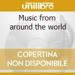 Music from around the world cd musicale di Artisti Vari