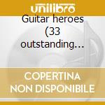 Guitar heroes (33 outstanding rock trx) cd musicale di Artisti Vari