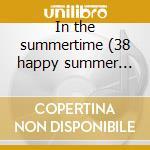 In the summertime (38 happy summer hits) cd musicale di Artisti Vari