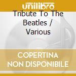 Various - Tribute To The Beatles cd musicale di Artisti Vari