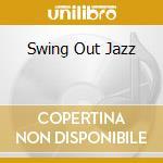 Various - Swing Out Jazz cd musicale di Artisti Vari