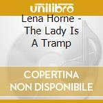 Lena Horne - The Lady Is A Tramp cd musicale di Lena Horne
