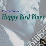 Happy bird blues cd musicale di Charlie Parker