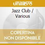 Jazz club cd musicale di Artisti Vari