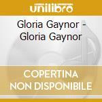Gloria Gaynor - Gloria Gaynor cd musicale di Gloria Gaynor