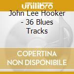 John Lee Hooker - 36 Blues Tracks cd musicale di Hooker john lee