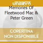 MEMORIES OF FLEETWOOD MAC & PETER GREEN cd musicale di FLEETWOOD MAC & PETE