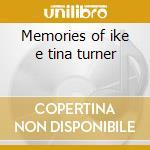 Memories of ike e tina turner cd musicale di Ike & tina Turner
