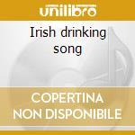 Irish drinking song cd musicale di Artisti Vari