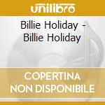 Billie Holiday - Billie Holiday cd musicale di Billie Holiday