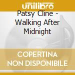 Patsy Cline - Walking After Midnight cd musicale di Pasty Cline