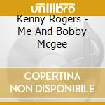 Kenny Rogers - Me And Bobby Mcgee cd musicale di Kenny Rogers