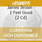 James Brown - I Feel Good cd musicale di James Brown