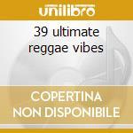 39 ultimate reggae vibes cd musicale di Gregory Isaacs