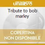 Tribute to bob marley cd musicale di Artisti Vari