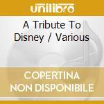 Various - A Tribute To Disney cd musicale di Artisti Vari