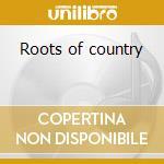 Roots of country cd musicale di Artisti Vari