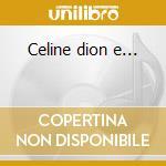 Celine dion e... cd musicale di Celine Dion