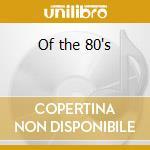 Of the 80's cd musicale di Artisti Vari