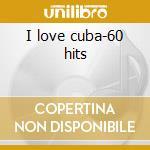 I love cuba-60 hits cd musicale di Artisti Vari