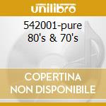 542001-pure 80's & 70's cd musicale di Artisti Vari
