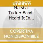 Marshall Tucker Band - Heard It In A Love Song cd musicale di MARSHALL TUCKER BAND