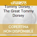 Tommy Dorsey - The Great Tommy Dorsey cd musicale di Tommy Dorsey