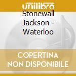 Stonewall Jackson - Waterloo cd musicale di Stonewall Jackson