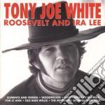 Tony Joe White - Roosvelt And Ira Lee cd musicale di WHITE TONY JOE