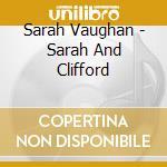 Sarah Vaughan - Sarah And Clifford cd musicale di Sarah Vaughan