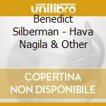 Benedict Silberman - Hava Nagila & Other cd musicale di Benedict Silberman