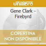 Gene Clark - Firebyrd cd musicale di Gene Clark