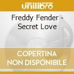 Freddy Fender - Secret Love cd musicale di FENDER FREDDY
