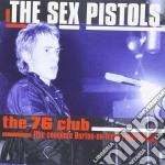 Sex Pistols - The 76 Club cd musicale di Sex Pistols