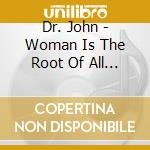 Dr. John - Woman Is The Root Of All Evil cd musicale di Dr.john