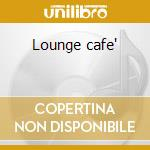 Lounge cafe' cd musicale