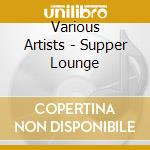 Various Artists - Supper Lounge cd musicale
