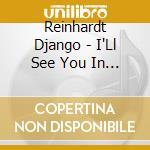 Reinhardt Django - I'Ll See You In My Dreams cd musicale di Django Reinhardt