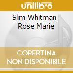 Slim Whitman - Rose Marie cd musicale di Slim Whitman