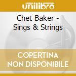 Chet Baker - Sings & Strings cd musicale