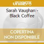 Sarah Vaughan - Black Coffee cd musicale