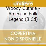 AMERICAN FOLK LEGEND (BOX 3 CD) cd musicale di WOODY GUTHRIE